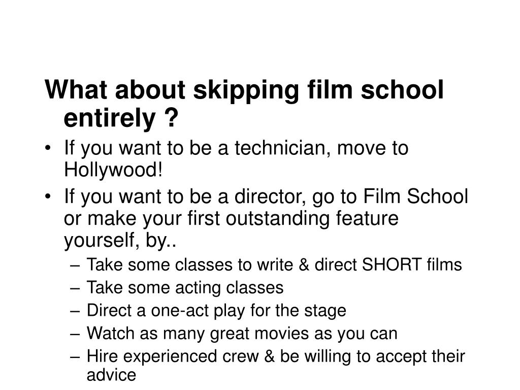 What about skipping film school entirely ?