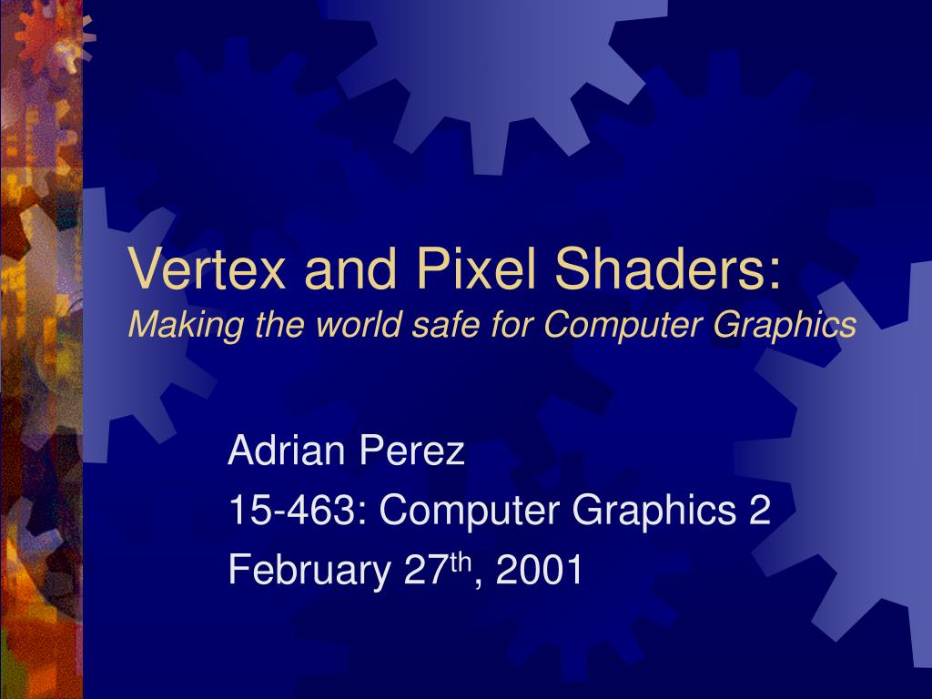 vertex and pixel shaders making the world safe for computer graphics l.