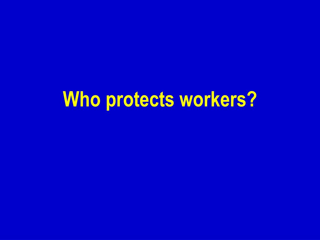 Who protects workers?