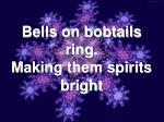 bells on bobtails ring making them spirits bright