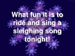 what fun it is to ride and sing a sleighing song tonight