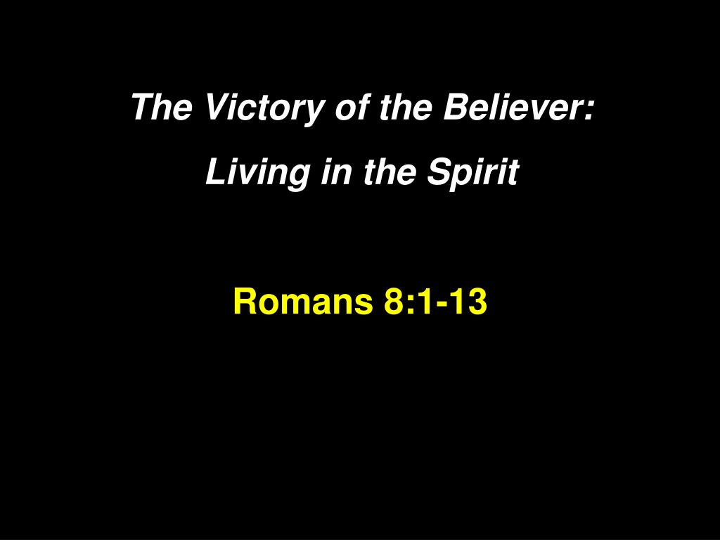 the victory of the believer living in the spirit romans 8 1 13 l.