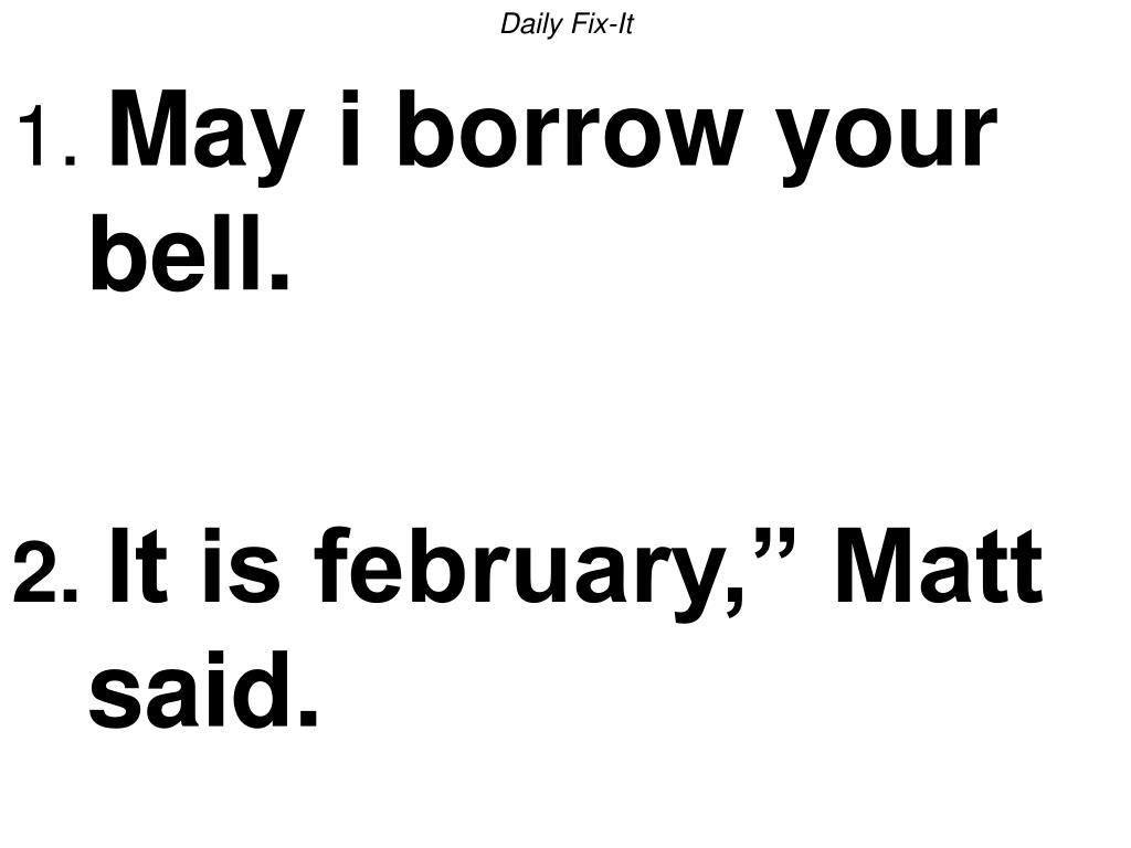 daily fix it 1 may i borrow your bell 2 it is february matt said l.