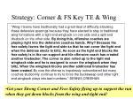 strategy corner fs key te wing