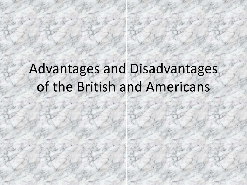 advantages and disadvantages of the british and americans l.