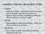 loyalists patriots neutralists o my