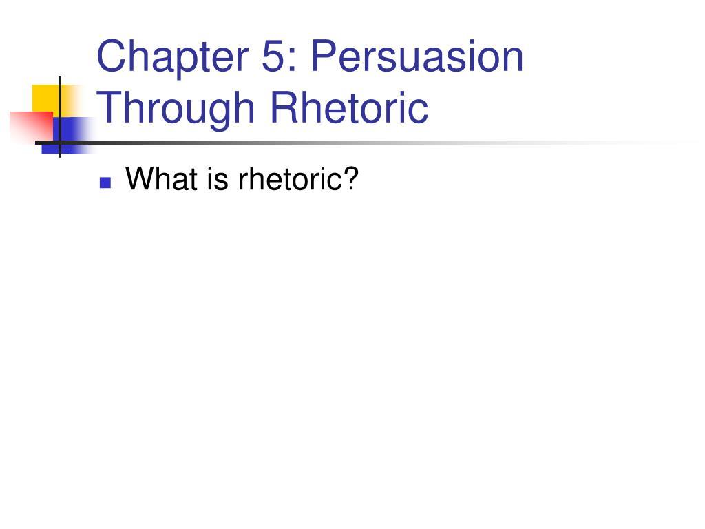 chapter 5 persuasion through rhetoric l.