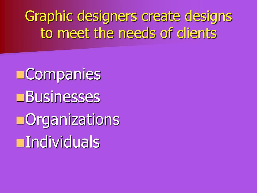 Graphic designers create designs
