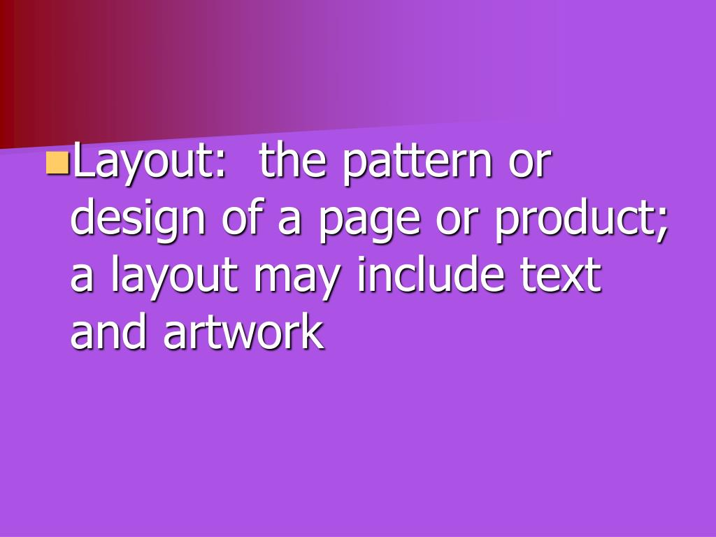 Layout:  the pattern or design of a page or product; a layout may include text and artwork