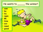 he wants to the winner