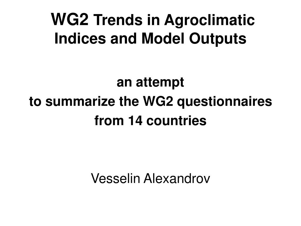 wg2 trends in agroclimatic indices and model outputs l.