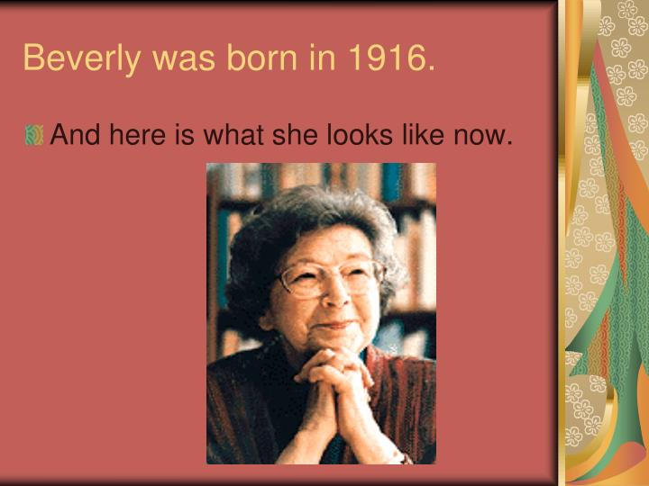 Beverly was born in 1916