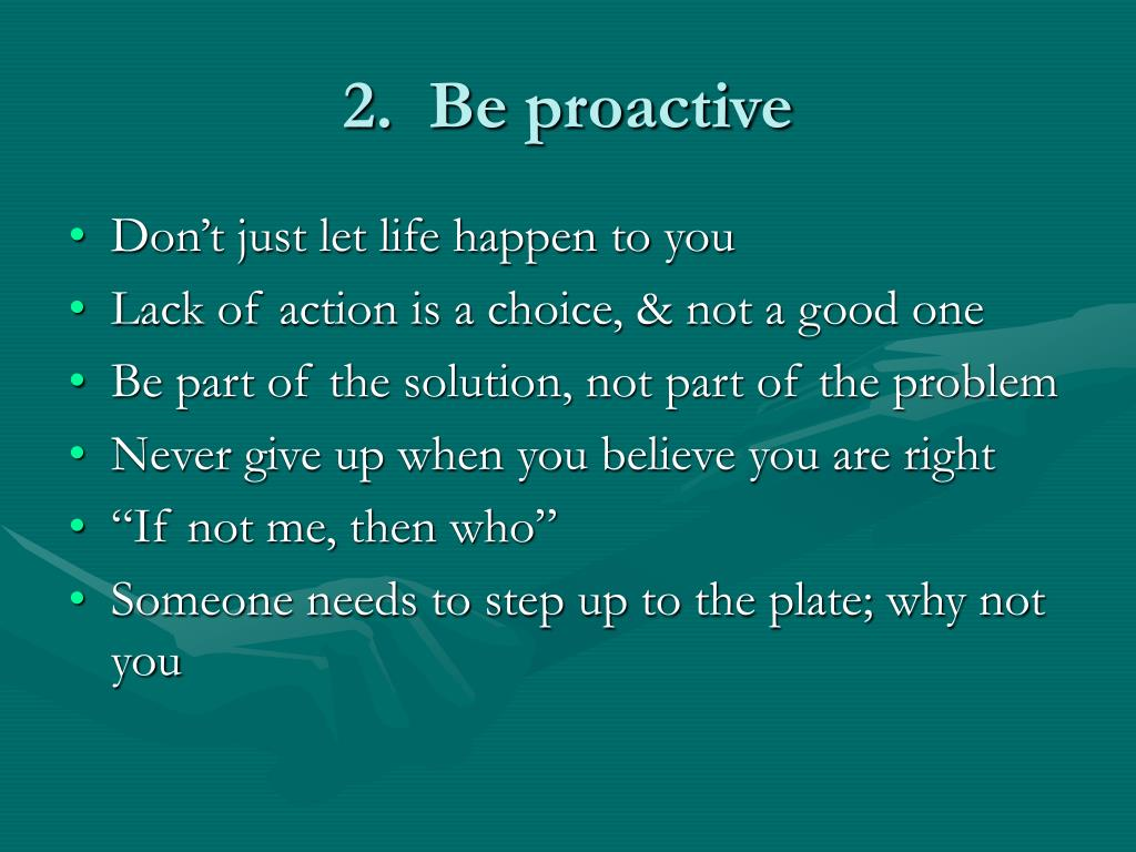 2.  Be proactive