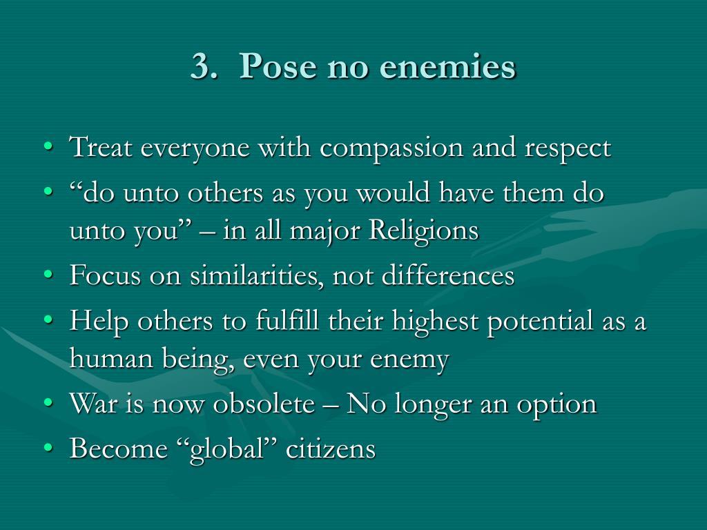 3.  Pose no enemies
