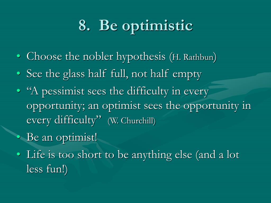 8.  Be optimistic
