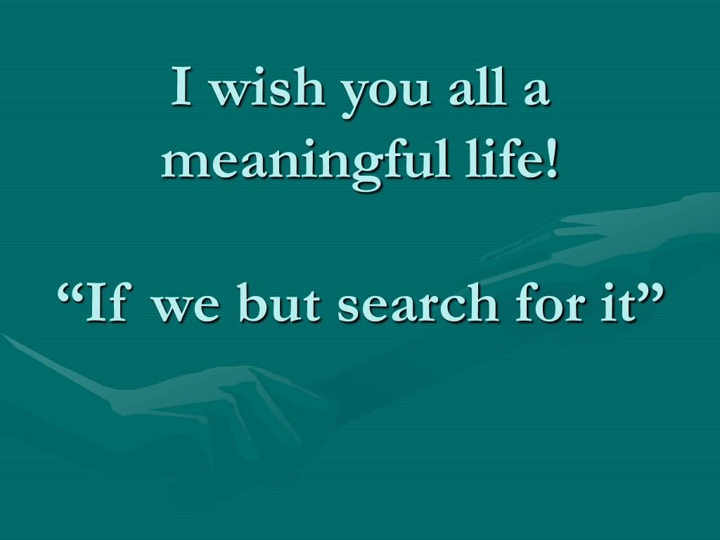 I wish you all a meaningful life!