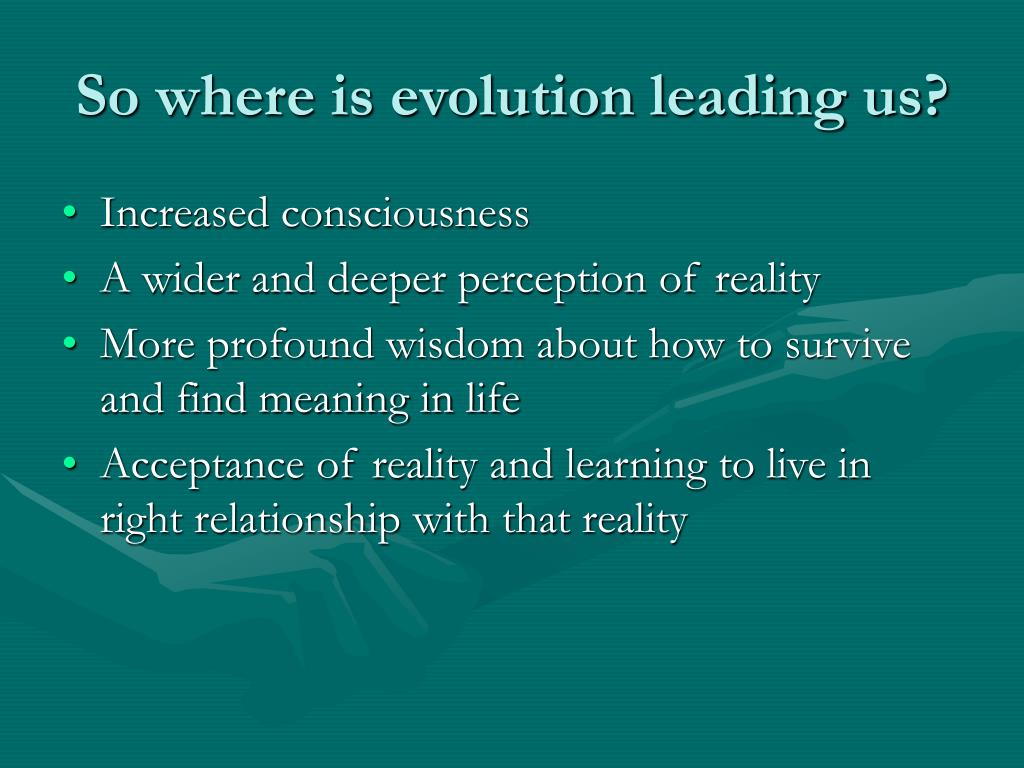 So where is evolution leading us?