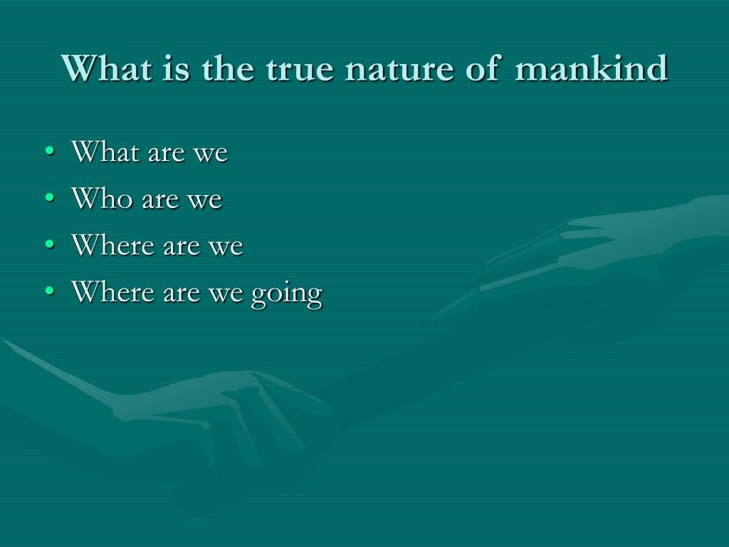 What is the true nature of mankind
