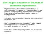 don t neglect innovation for the allure of incremental improvements
