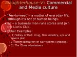 slaughterhouse v commercial and media culture