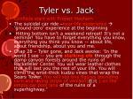 tyler vs jack