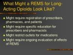 what might a rems for long acting opioids look like