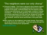 the neighbors were our only chorus