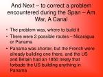 and next to correct a problem encountered during the span am war a canal