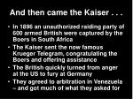 and then came the kaiser