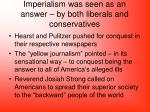 imperialism was seen as an answer by both liberals and conservatives