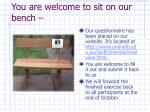 you are welcome to sit on our bench