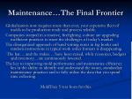 maintenance the final frontier