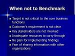 when not to benchmark
