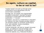 so again culture as capital to be or not to be