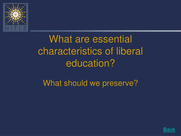 What are essential characteristics of liberal education?