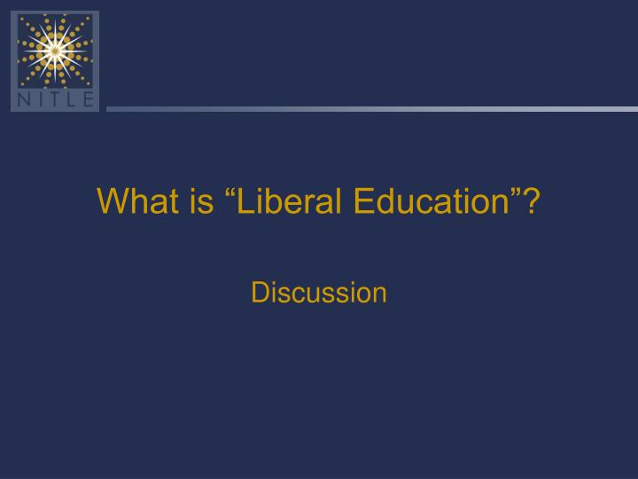 """What is """"Liberal Education""""?"""