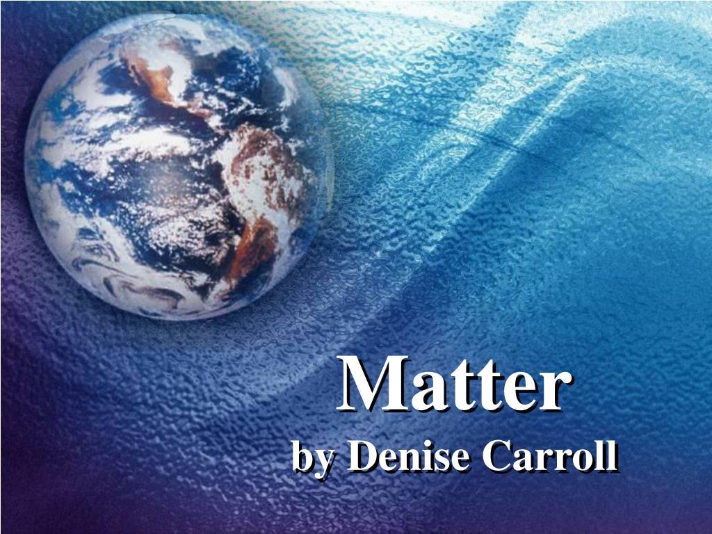 matter by denise carroll l.