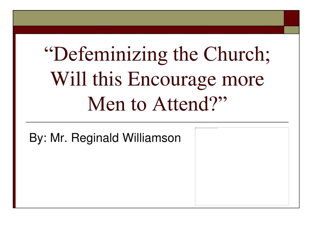 defeminizing the church will this encourage more men to attend l.
