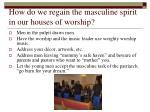 how do we regain the masculine spirit in our houses of worship