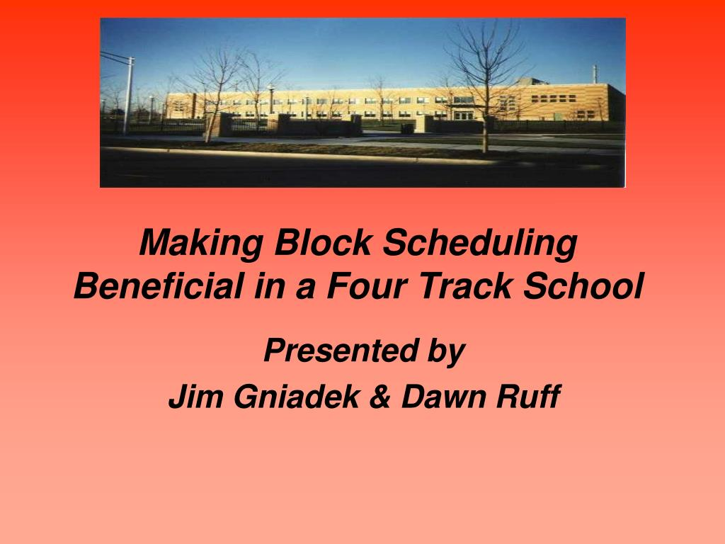 making block scheduling beneficial in a four track school l.