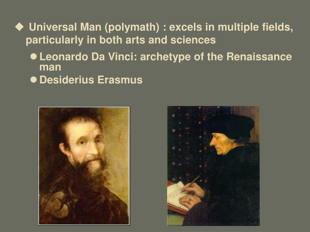 Universal Man (polymath) : excels in multiple fields, particularly in both arts and sciences
