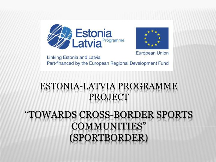 estonia latvia programme project towards cross border sports communities sportborder n.