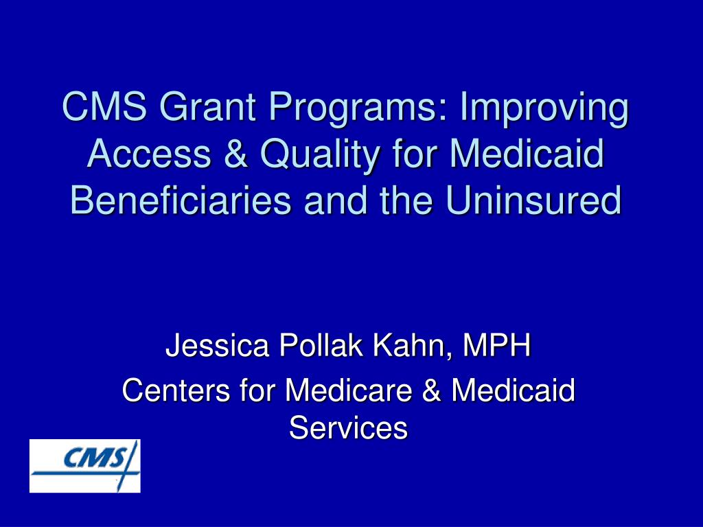 cms grant programs improving access quality for medicaid beneficiaries and the uninsured l.