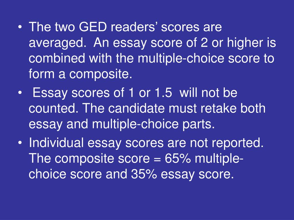 The two GED readers' scores are averaged.  An essay score of 2 or higher is combined with the multiple-choice score to form a composite.