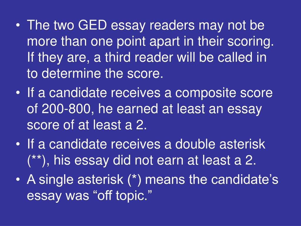 The two GED essay readers may not be more than one point apart in their scoring.  If they are, a third reader will be called in to determine the score.