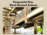 purposeful non work related actions