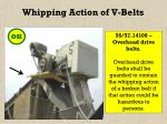 whipping action of v belts