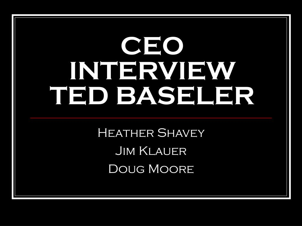 ceo interview ted baseler l.