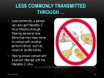 less commonly transmitted through