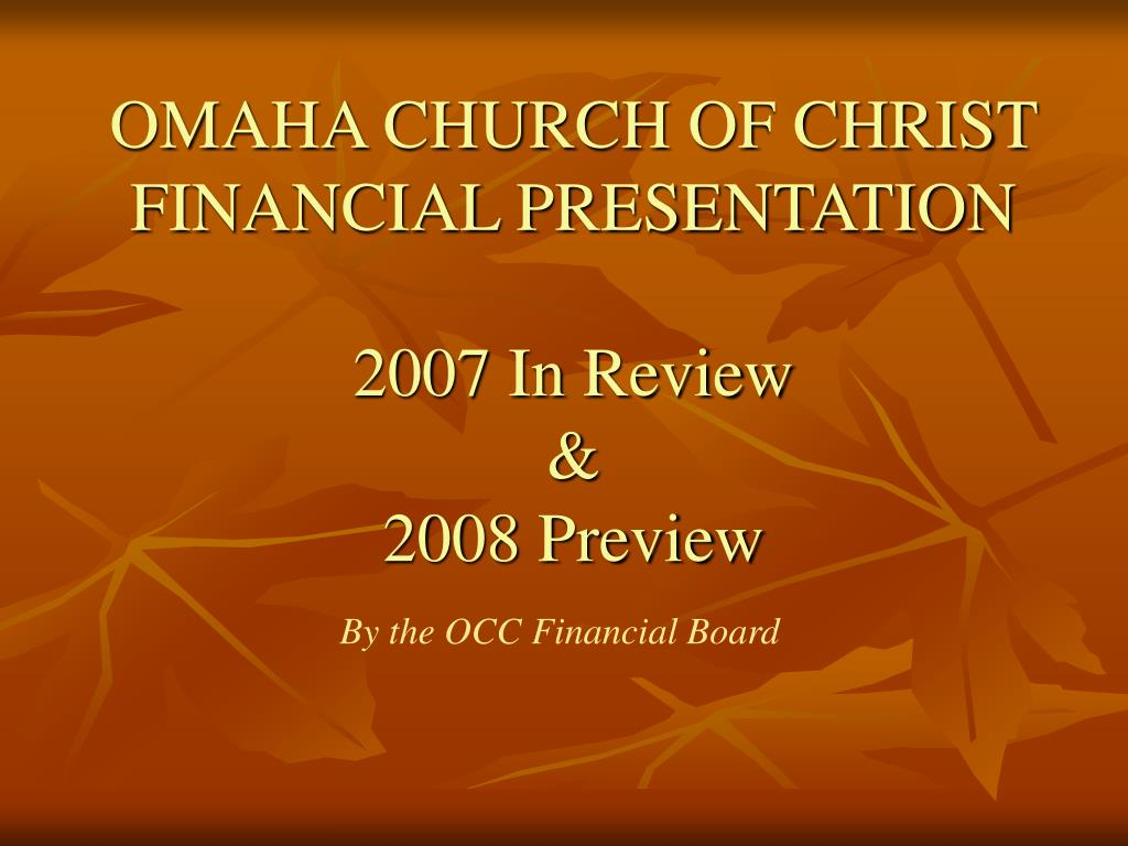omaha church of christ financial presentation 2007 in review 2008 preview l.